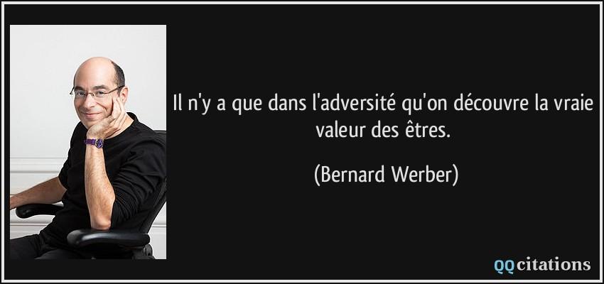 quote-il-n-y-a-que-dans-l-adversite-qu-on-decouvre-la-vraie-valeur-des-etres-bernard-werber-126030